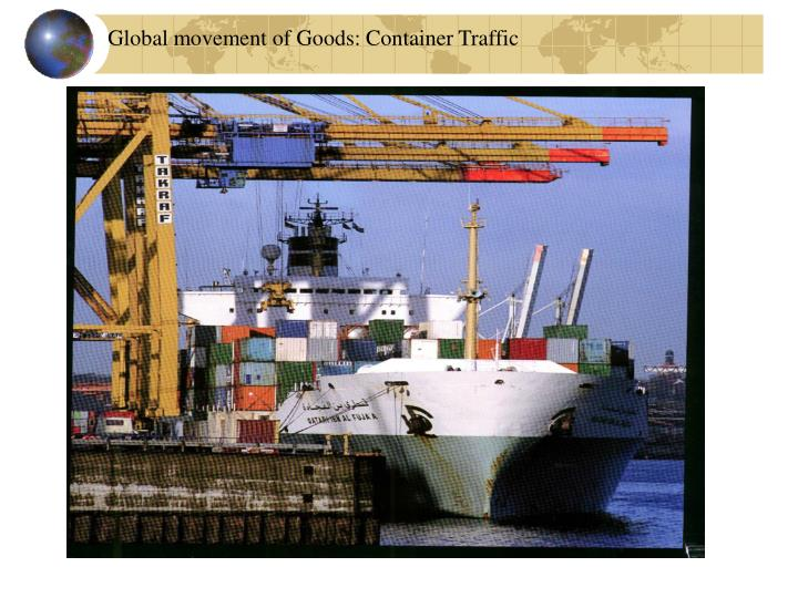 Global movement of Goods: Container Traffic