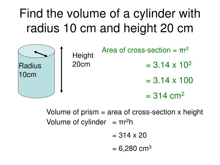 Find the volume of a cylinder with radius 10 cm and height 20 cm