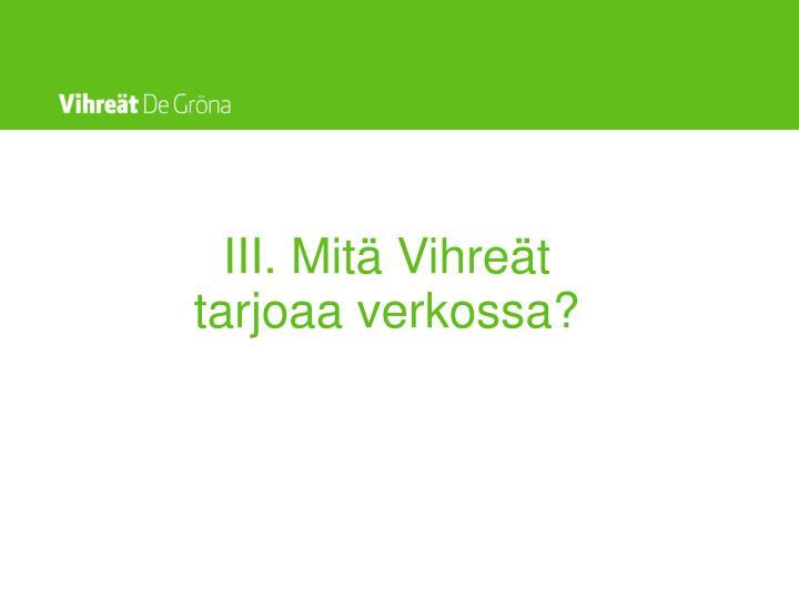 III. Mitä Vihreät