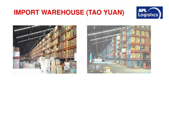 IMPORT WAREHOUSE (TAO YUAN)