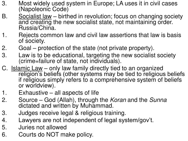 Most widely used system in Europe; LA uses it in civil cases (Napoleonic Code)