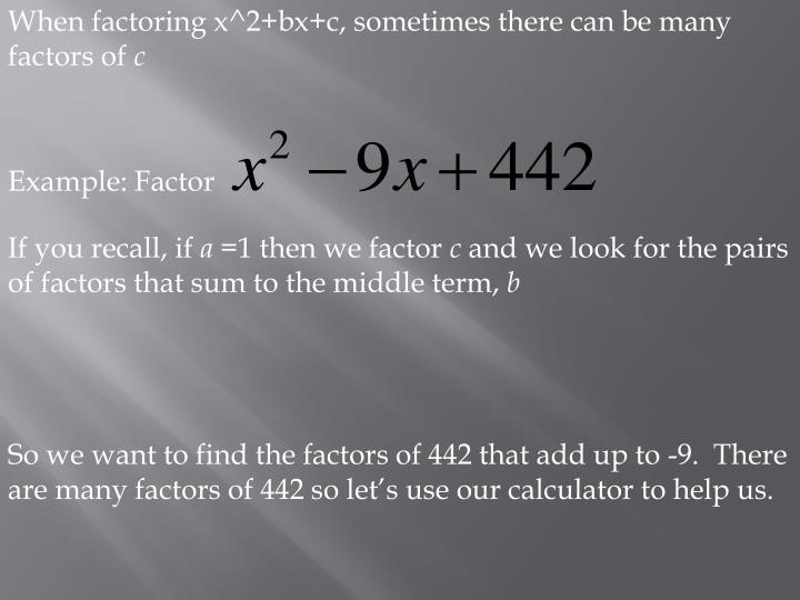 When factoring x^2+bx+c, sometimes there can be many factors of