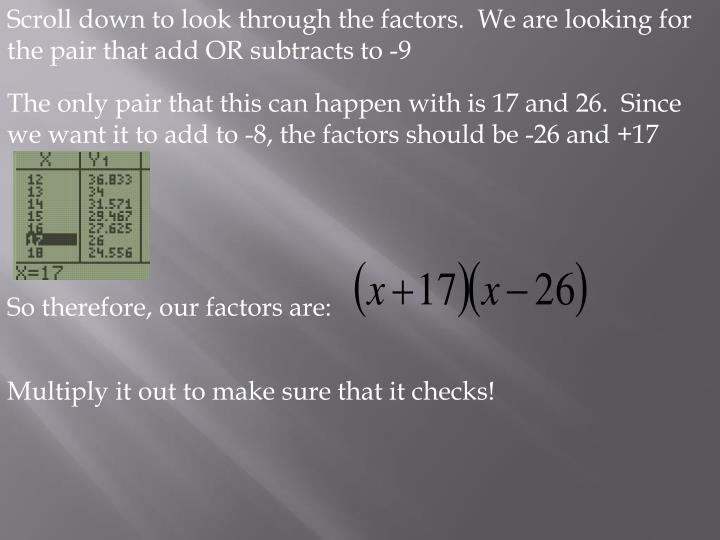 Scroll down to look through the factors.  We are looking for the pair that add OR subtracts to -9