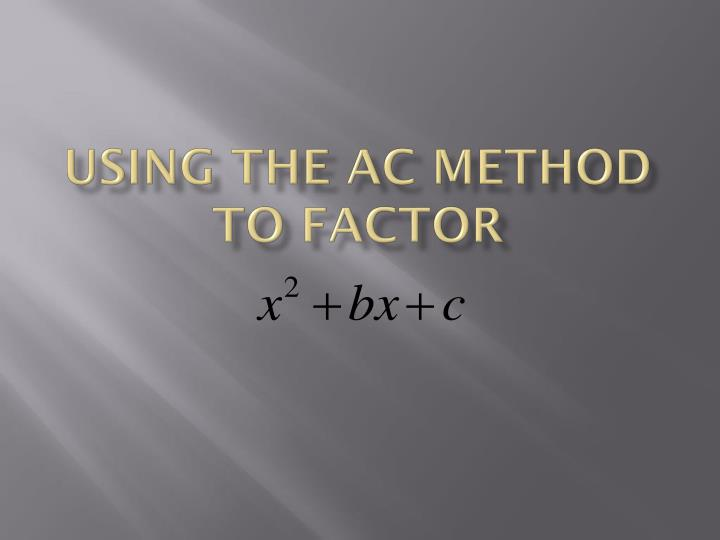 Using the AC method to factor