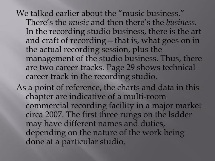 "We talked earlier about the ""music business."" There's the"