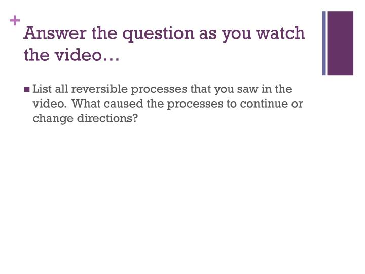 Answer the question as you watch the video…