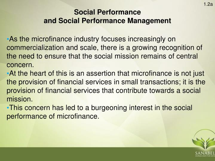 As the microfinance industry focuses increasingly on commercialization and scale, there is a growing recognition of the need to ensure that the social mission remains of central concern.