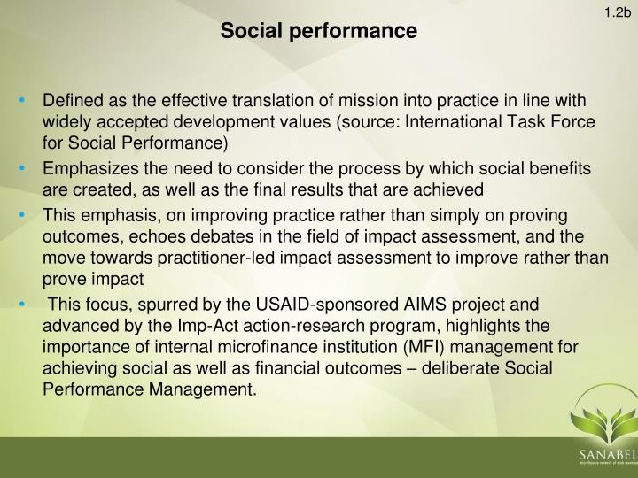 Defined as the effective translation of mission into practice in line with widely accepted development values (source: International Task Force for Social Performance)