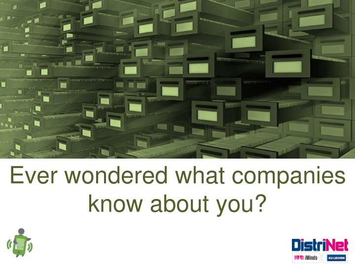 Ever wondered what companies know about you?