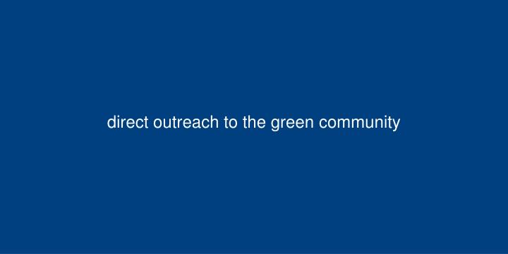 direct outreach to the green community