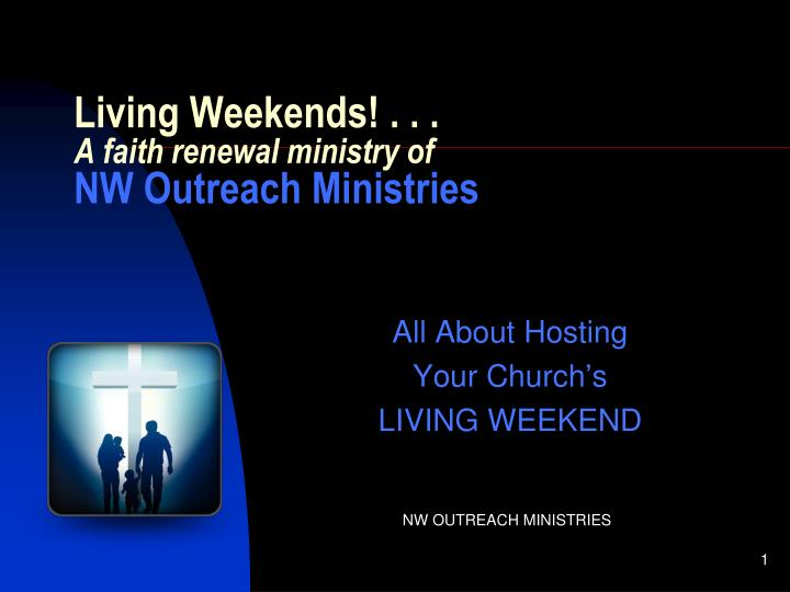 Living weekends a faith renewal ministry of nw outreach ministries