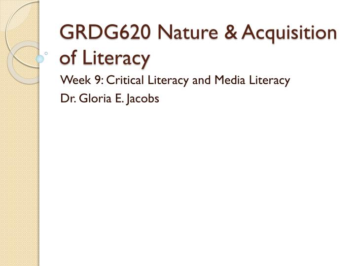GRDG620 Nature & Acquisition of Literacy