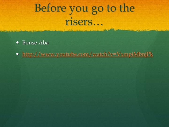 Before you go to the risers…