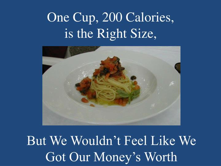 One Cup, 200 Calories,