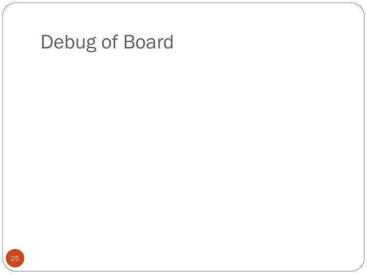 Debug of Board