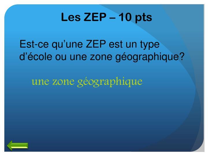 Les ZEP – 10 pts