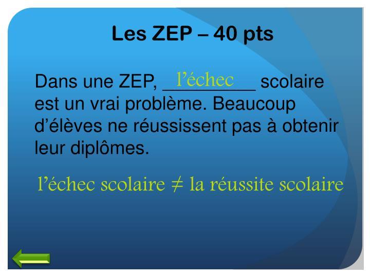 Les ZEP – 40 pts