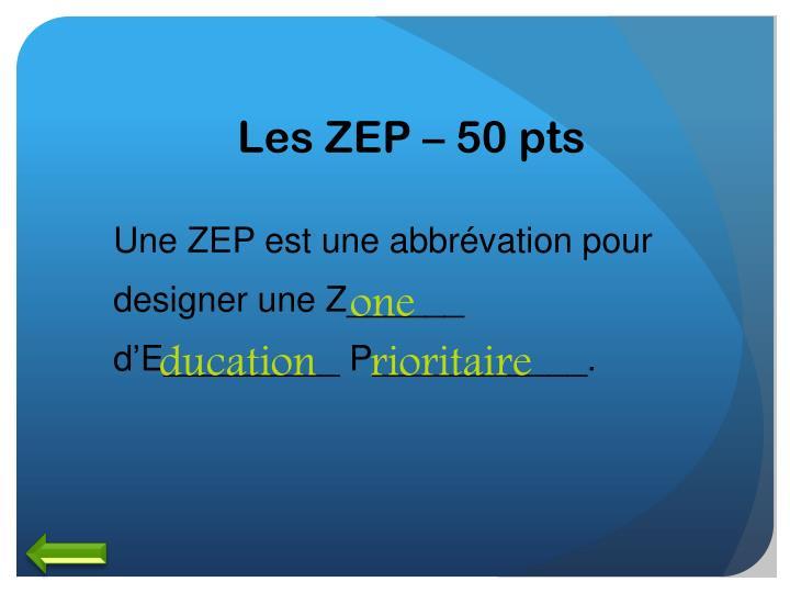 Les ZEP – 50 pts