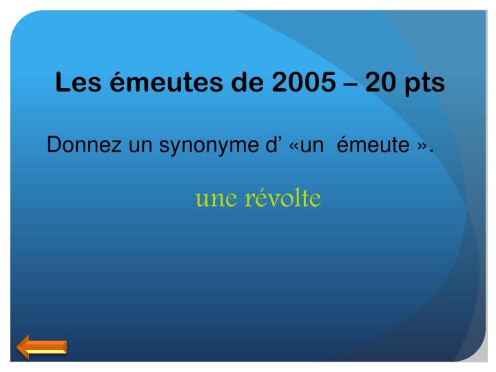 Les émeutes de 2005 – 20 pts