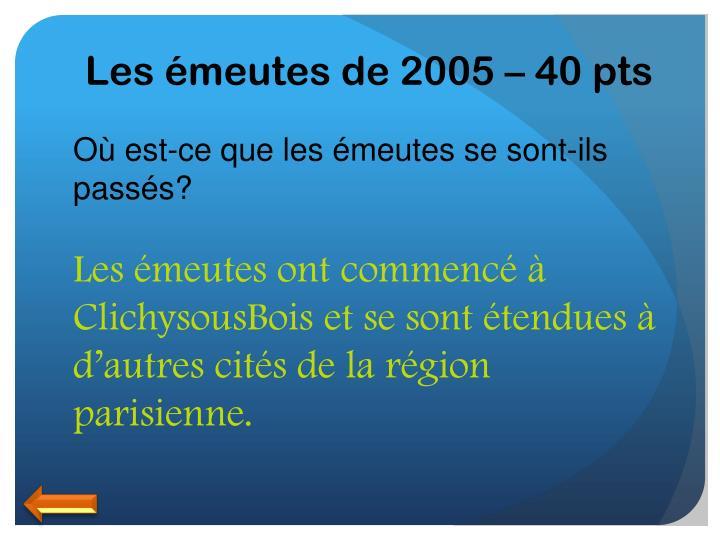 Les émeutes de 2005 – 40 pts