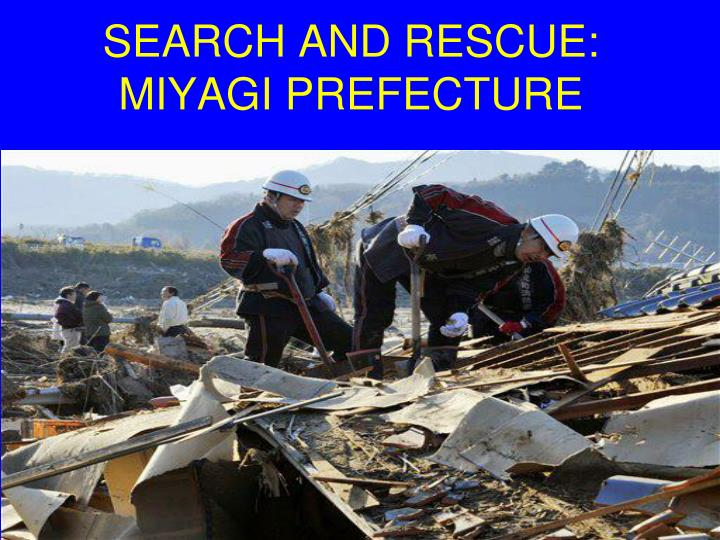 SEARCH AND RESCUE: MIYAGI PREFECTURE