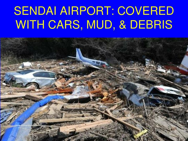 SENDAI AIRPORT: COVERED WITH CARS, MUD, & DEBRIS