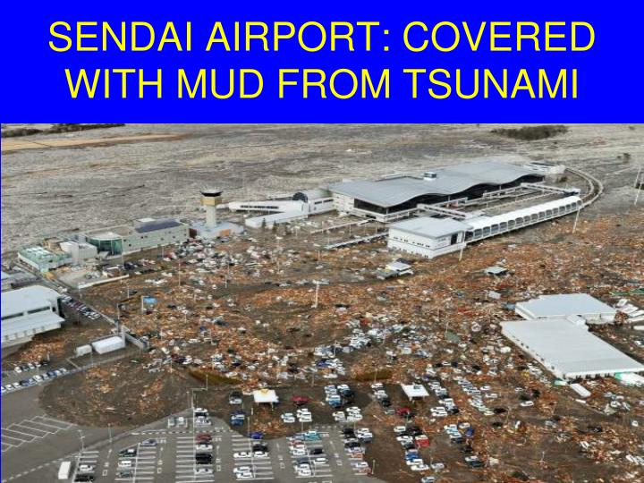 SENDAI AIRPORT: COVERED WITH MUD FROM TSUNAMI