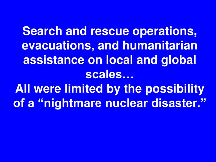 Search and rescue operations, evacuations, and humanitarian assistance on local and global scales…