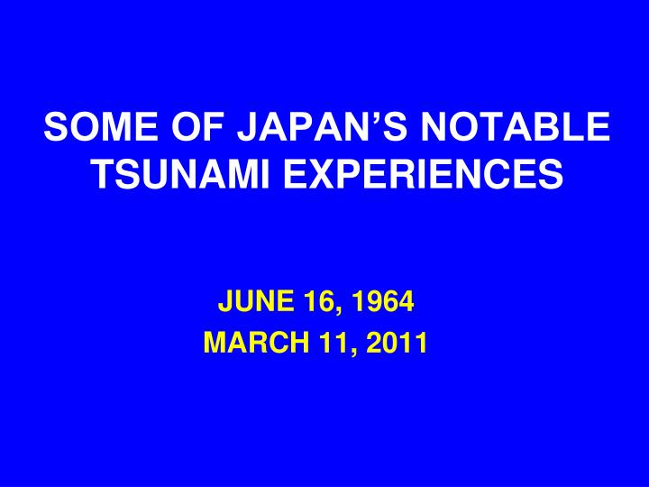 SOME OF JAPAN'S NOTABLE TSUNAMI EXPERIENCES