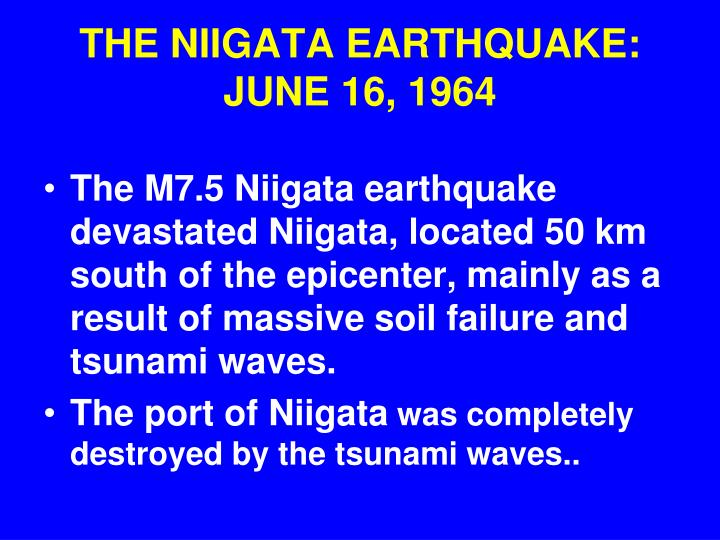 THE NIIGATA EARTHQUAKE: JUNE 16, 1964
