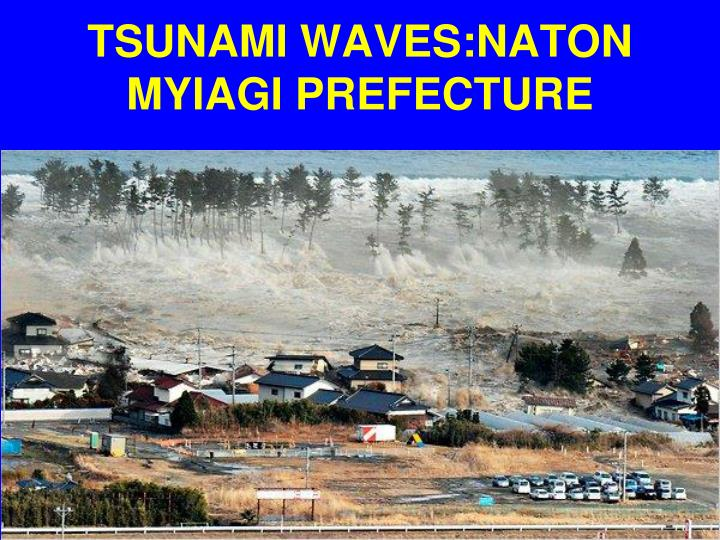 TSUNAMI WAVES:NATON MYIAGI PREFECTURE