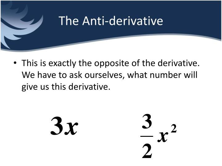 The Anti-derivative