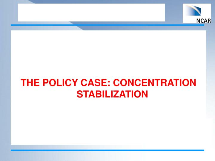 THE POLICY CASE: CONCENTRATION STABILIZATION