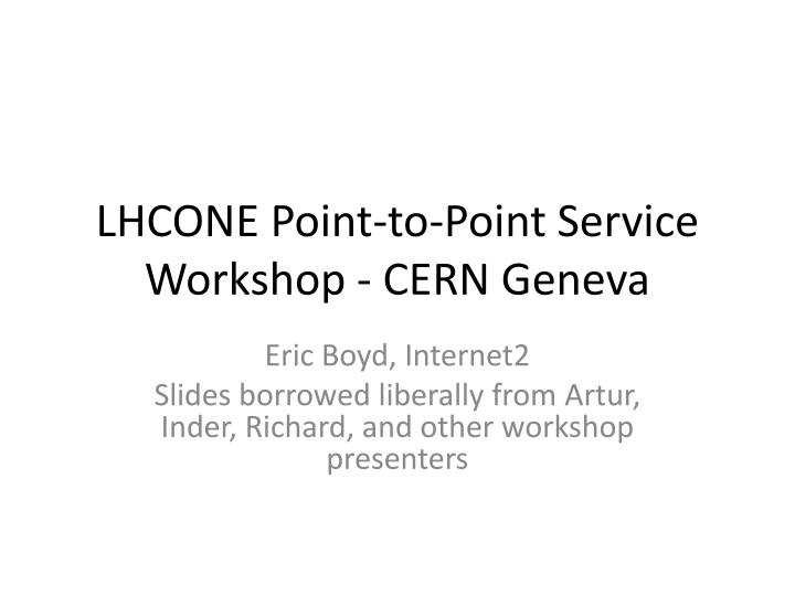 Lhcone point to point service workshop cern geneva