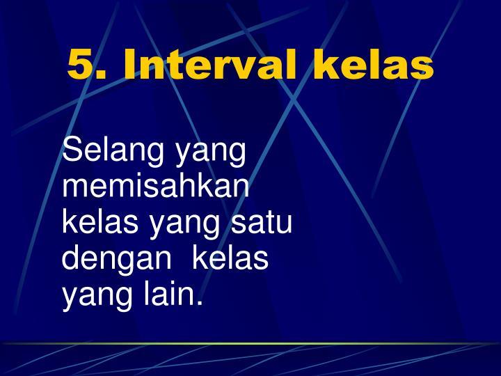 5. Interval kelas