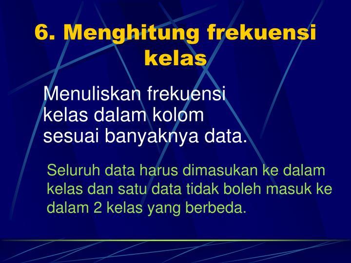 6. Menghitung frekuensi kelas
