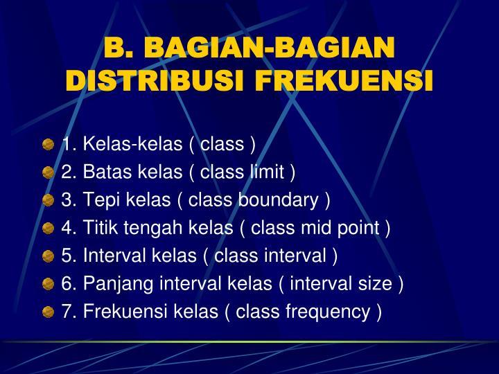 B. BAGIAN-BAGIAN DISTRIBUSI FREKUENSI