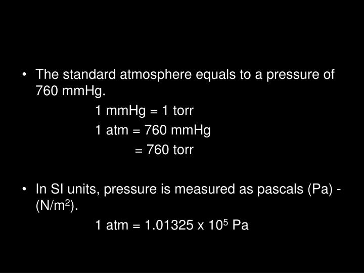 The standard atmosphere equals to a pressure of 760 mmHg.