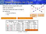 stage b physics run 75 ns