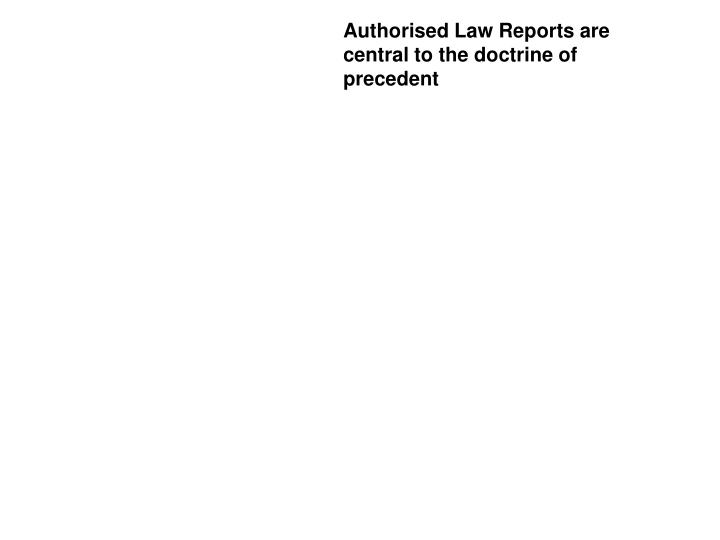 Authorised Law Reports are central to the doctrine of precedent