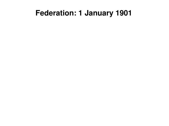 Federation: 1 January 1901