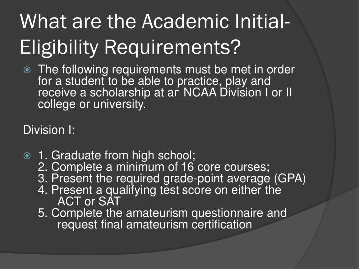 What are the Academic Initial-Eligibility Requirements?