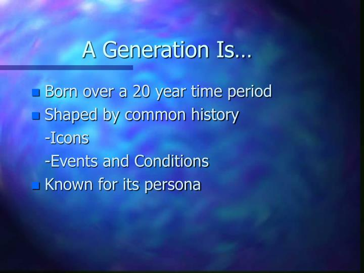 A generation is