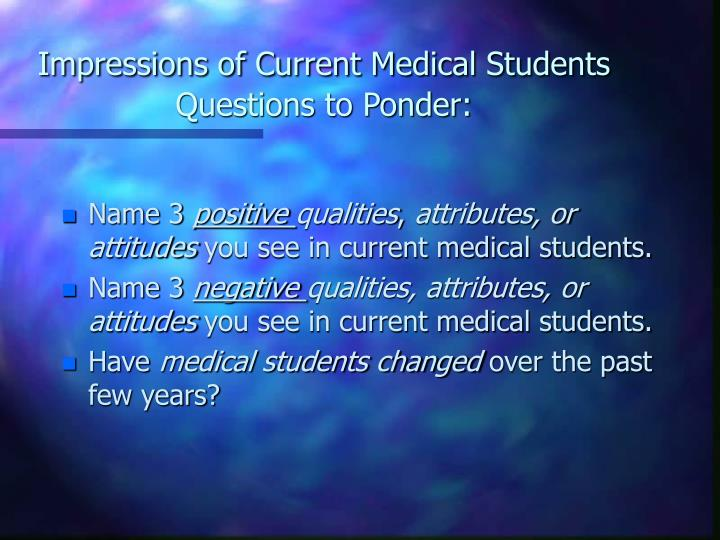 Impressions of current medical students questions to ponder