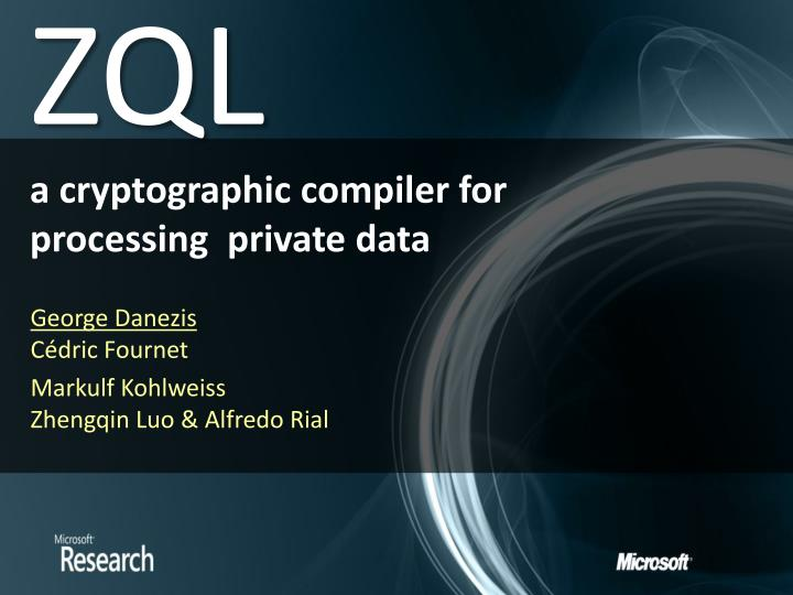 Zql a cryptographic compiler for processing private data