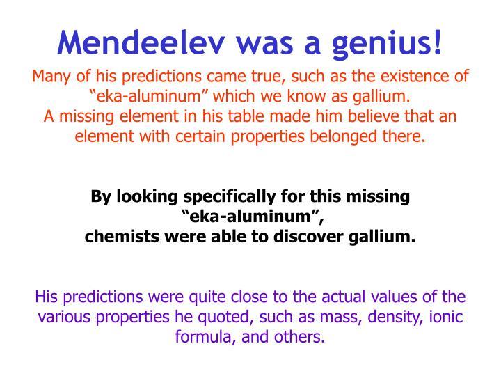 Mendeelev was a genius!