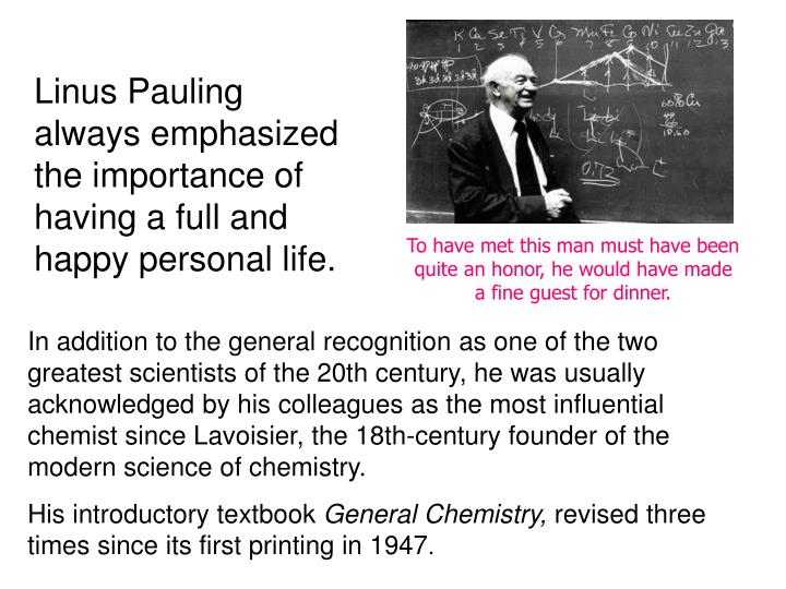 Linus Pauling always emphasized the importance of having a full and happy personal life.