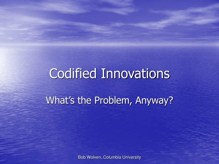 Codified innovations