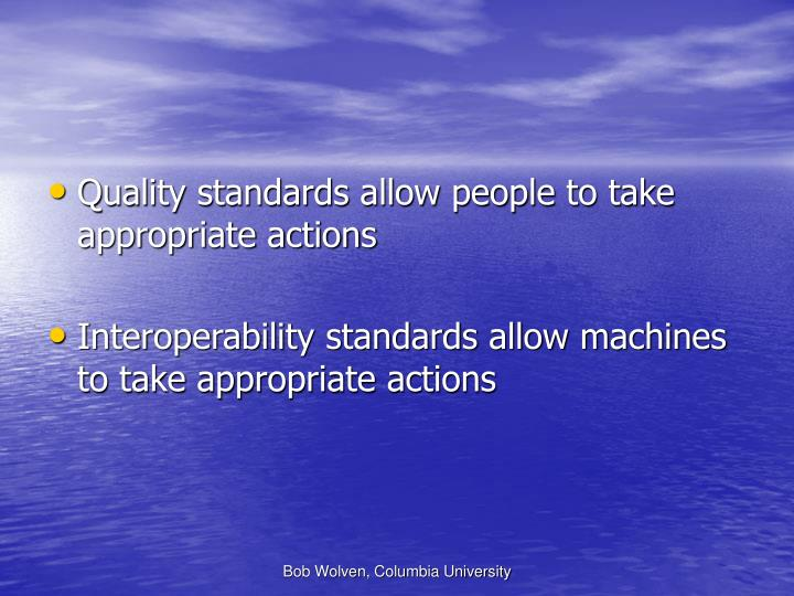 Quality standards allow people to take appropriate actions