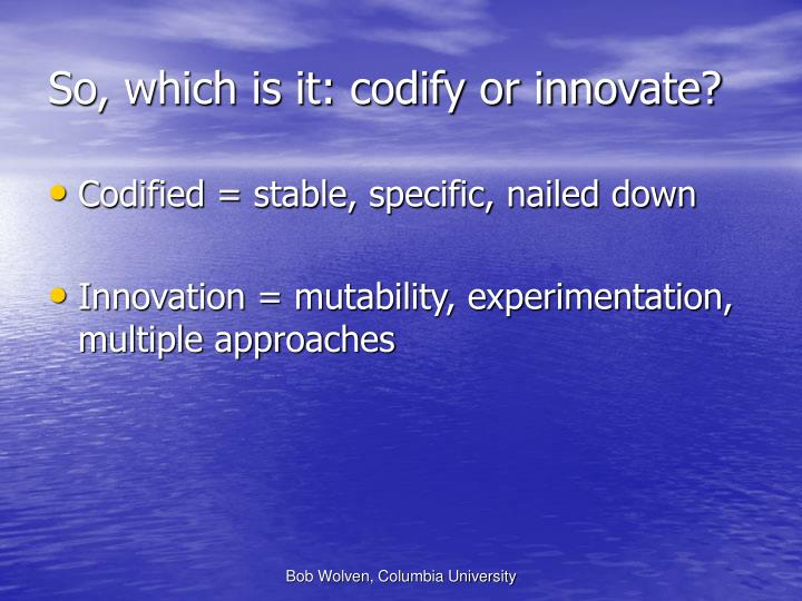 So, which is it: codify or innovate?